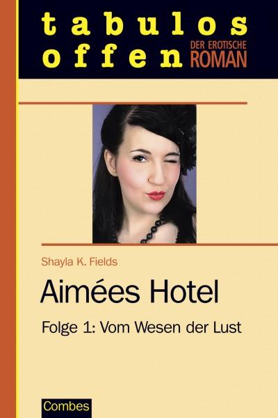 Aimées Hotel - Folge 1: Vom Wesen der Lust